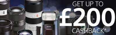Up to £200 Cashback on Selected Sony Cameras, Lenses & Accessories