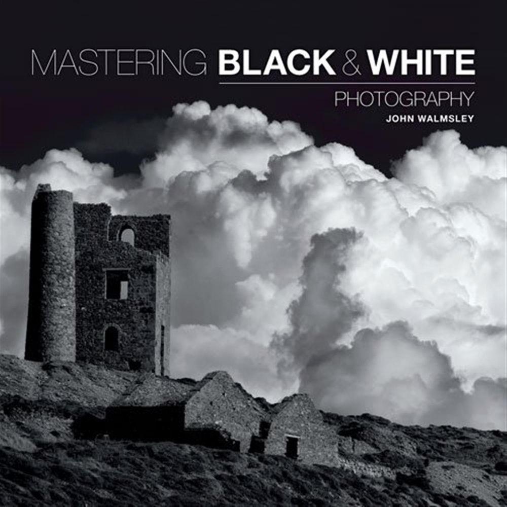 Mastering black white photography john walmsley