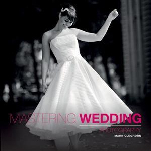 Mastering Wedding Photography - Mark Cleghorn