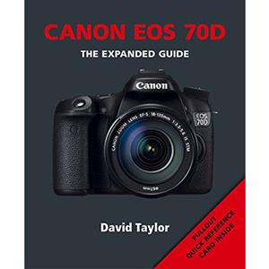 Canon EOS 70D The Expanded Guide - David Taylor