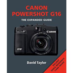 Canon Powershot G16 The Expanded Guide - David Taylor