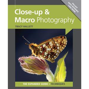 Close-up & Macro Photography The Expanded Guide - Tracy Hallett
