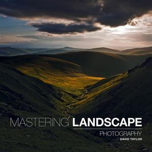 Mastering Landscape Photography - David Taylor