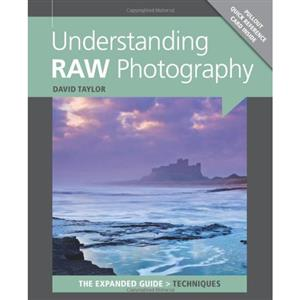 Understanding RAW Photography The Expanded Guide - David Taylor