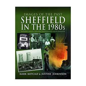 Images of the Past: Sheffield in the 1980's | Mark Metcalf and Justine Jenkinson
