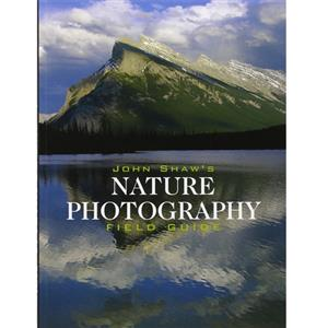 John Shaw's Nature Photography Field Guide - John Shaw