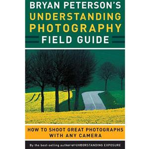 Bryan Peterson's Understanding Photography Field Guide - Bryan Peterson